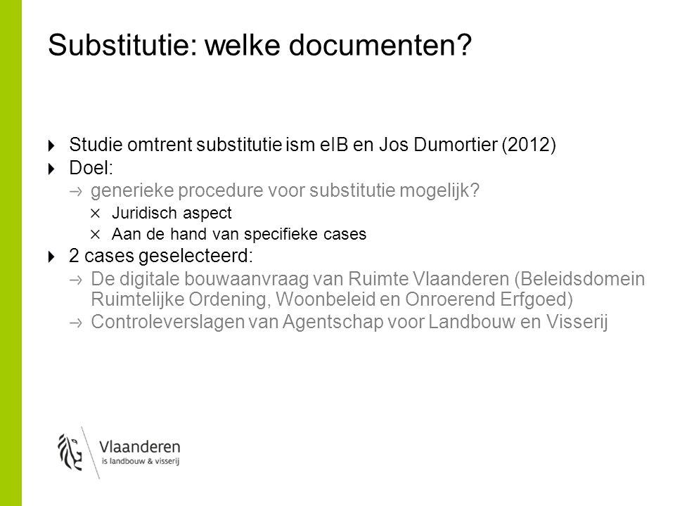 Substitutie: welke documenten? Studie omtrent substitutie ism eIB en Jos Dumortier (2012) Doel: generieke procedure voor substitutie mogelijk? Juridis