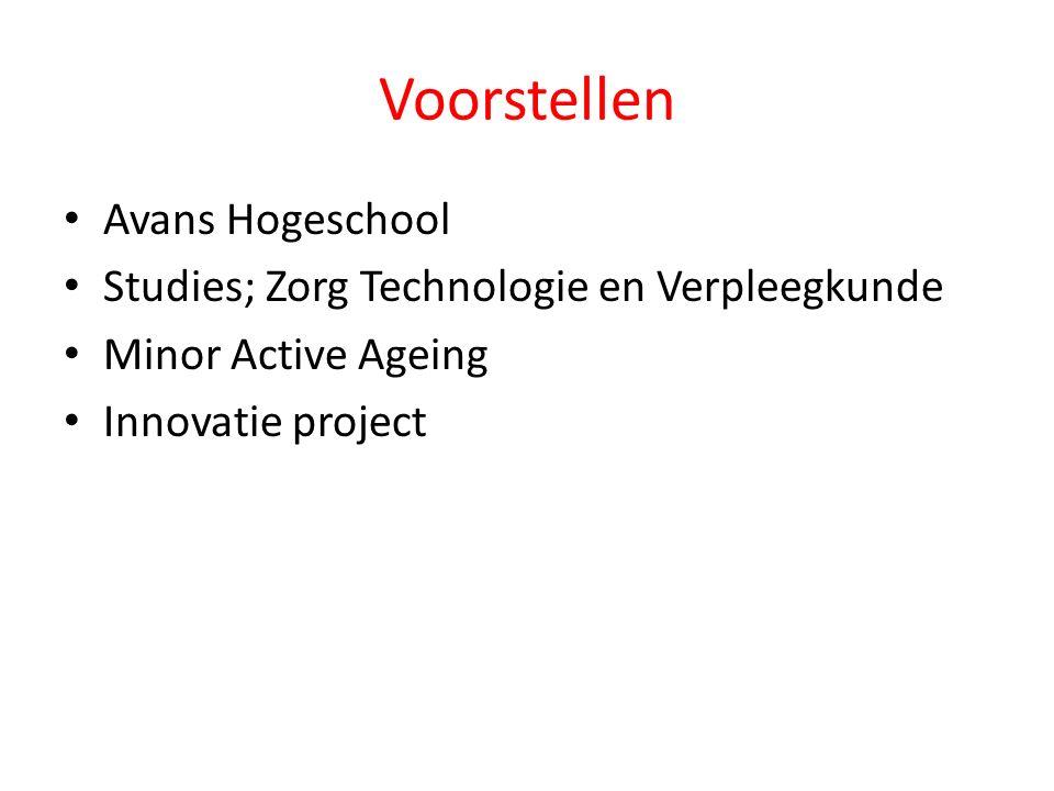 Voorstellen Avans Hogeschool Studies; Zorg Technologie en Verpleegkunde Minor Active Ageing Innovatie project