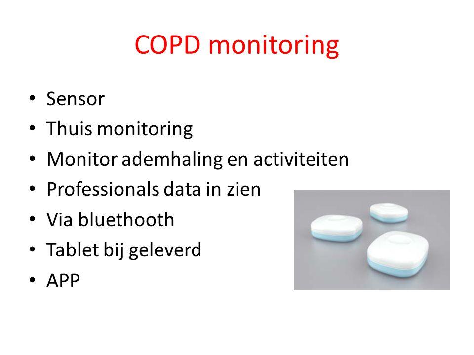 COPD monitoring Sensor Thuis monitoring Monitor ademhaling en activiteiten Professionals data in zien Via bluethooth Tablet bij geleverd APP
