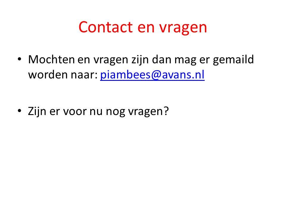 Contact en vragen Mochten en vragen zijn dan mag er gemaild worden naar: piambees@avans.nlpiambees@avans.nl Zijn er voor nu nog vragen