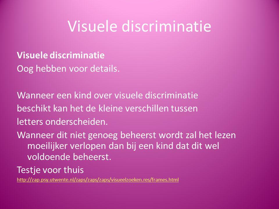 Visuele discriminatie Oog hebben voor details. Wanneer een kind over visuele discriminatie beschikt kan het de kleine verschillen tussen letters onder