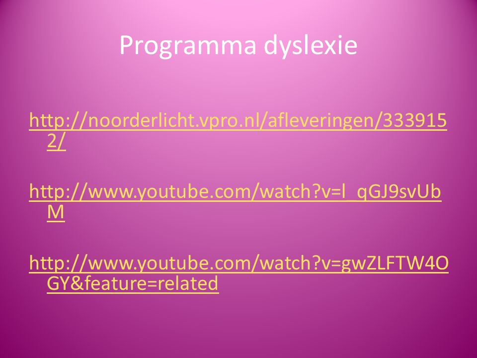 Programma dyslexie http://noorderlicht.vpro.nl/afleveringen/333915 2/ http://www.youtube.com/watch?v=l_qGJ9svUb M http://www.youtube.com/watch?v=gwZLF