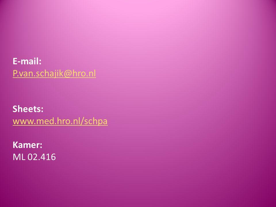 E-mail: P.van.schajik@hro.nl Sheets: www.med.hro.nl/schpa Kamer: ML 02.416