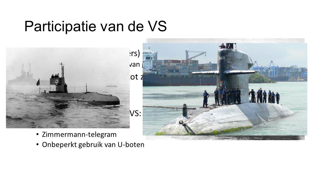 Participatie van de VS Duitse U-boten (onderzeeërs) vallen koopvaardijschepen (ENG) aan Bevoorrading en transport van goederen en manschappen stilleggen Mei 1915 Lusitania (ENG) tot zinken gebracht, met aan boord 128 Amerikanen Redenen voor participatie VS: Zinken van Lusitania Zimmermann-telegram Onbeperkt gebruik van U-boten