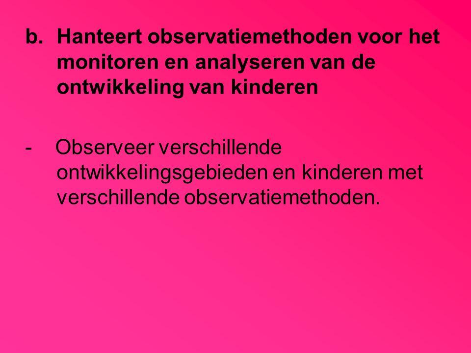 b.Hanteert observatiemethoden voor het monitoren en analyseren van de ontwikkeling van kinderen - Observeer verschillende ontwikkelingsgebieden en kin
