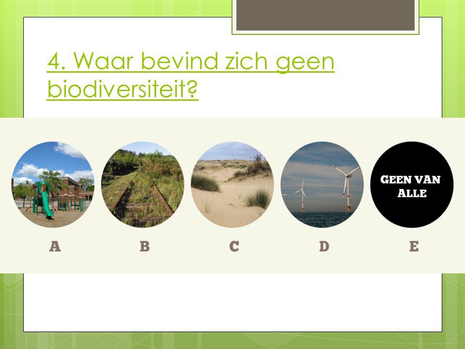 4. Waar bevind zich geen biodiversiteit