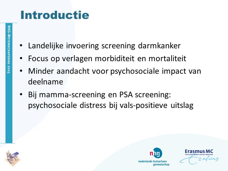 Introductie Landelijke invoering screening darmkanker Focus op verlagen morbiditeit en mortaliteit Minder aandacht voor psychosociale impact van deelname Bij mamma-screening en PSA screening: psychosociale distress bij vals-positieve uitslag