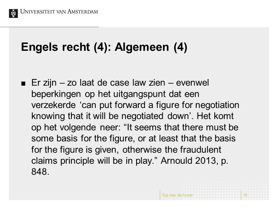 Engels recht (4): Algemeen (4) Er zijn – zo laat de case law zien – evenwel beperkingen op het uitgangspunt dat een verzekerde 'can put forward a figure for negotiation knowing that it will be negotiated down'.