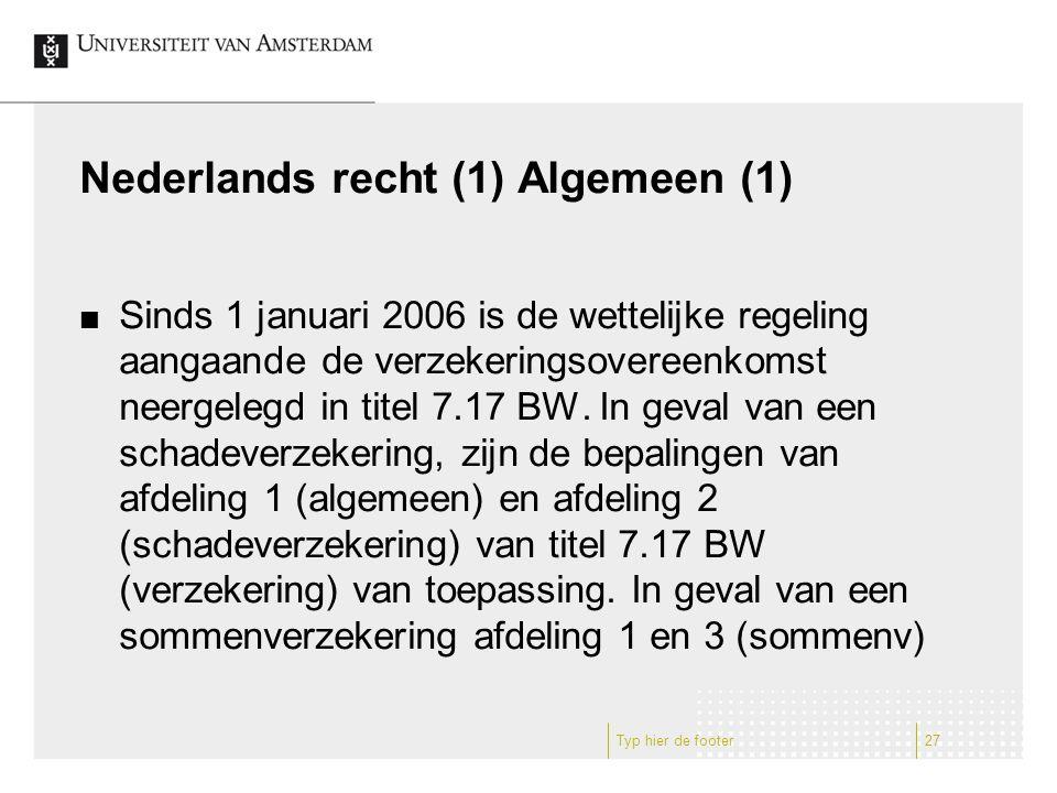 Nederlands recht (1) Algemeen (1) Sinds 1 januari 2006 is de wettelijke regeling aangaande de verzekeringsovereenkomst neergelegd in titel 7.17 BW.