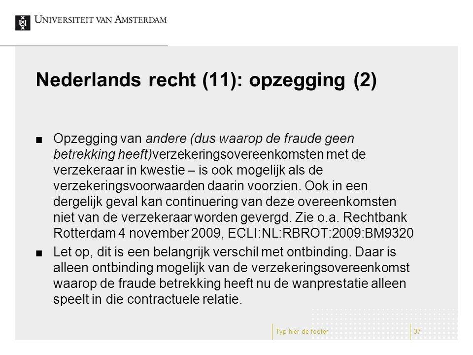 Nederlands recht (11): opzegging (2) Opzegging van andere (dus waarop de fraude geen betrekking heeft)verzekeringsovereenkomsten met de verzekeraar in kwestie – is ook mogelijk als de verzekeringsvoorwaarden daarin voorzien.