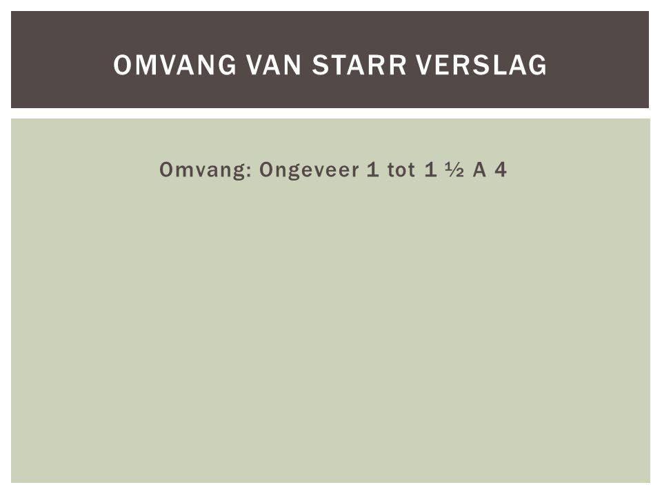 Omvang: Ongeveer 1 tot 1 ½ A 4 OMVANG VAN STARR VERSLAG