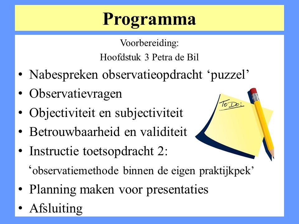 Programma Voorbereiding: Hoofdstuk 3 Petra de Bil Nabespreken observatieopdracht 'puzzel' Observatievragen Objectiviteit en subjectiviteit Betrouwbaar