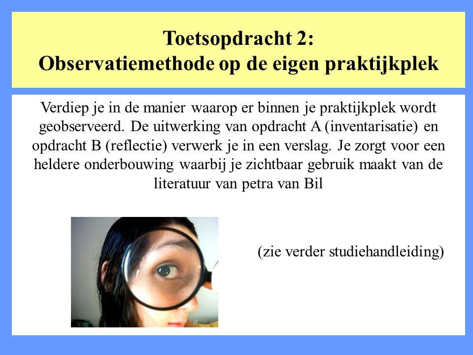 Toetsopdracht 2: Observatiemethode op de eigen praktijkplek Verdiep je in de manier waarop er binnen je praktijkplek wordt geobserveerd. De uitwerking
