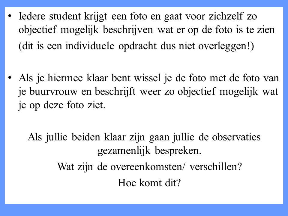 Iedere student krijgt een foto en gaat voor zichzelf zo objectief mogelijk beschrijven wat er op de foto is te zien (dit is een individuele opdracht d