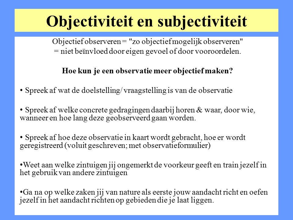 Objectiviteit en subjectiviteit Objectief observeren =