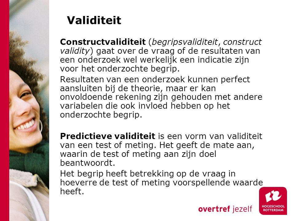 Validiteit Constructvaliditeit (begripsvaliditeit, construct validity) gaat over de vraag of de resultaten van een onderzoek wel werkelijk een indicat