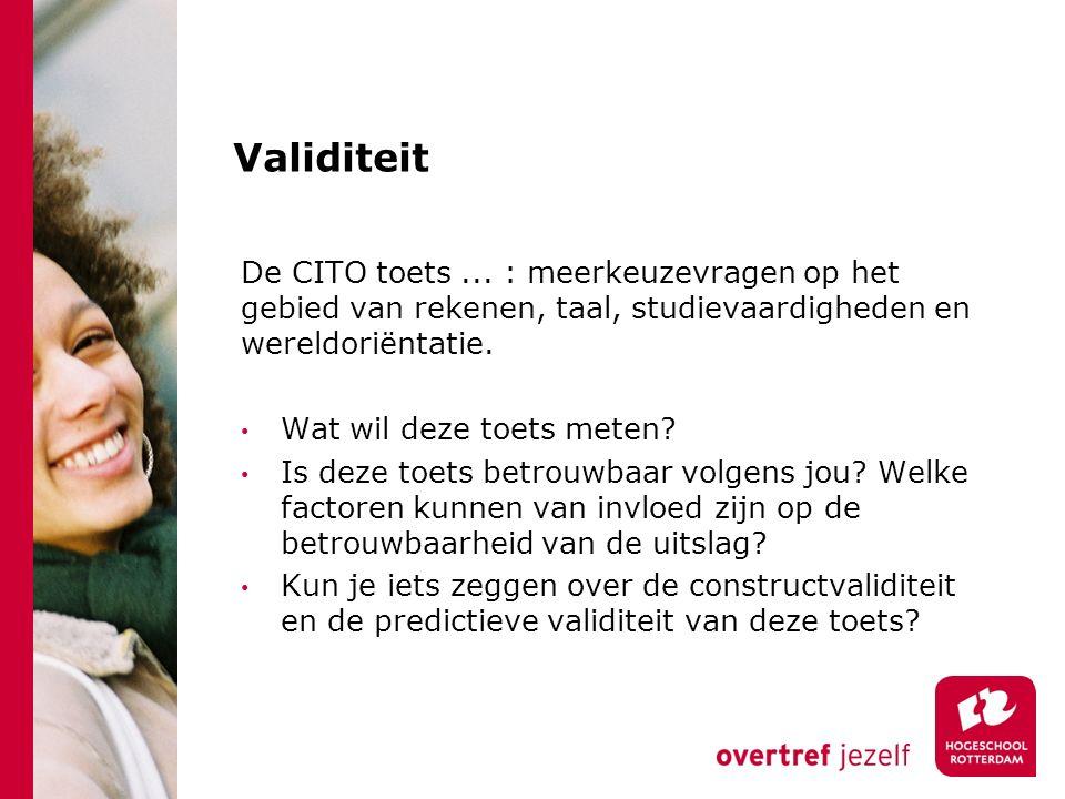 Validiteit De CITO toets... : meerkeuzevragen op het gebied van rekenen, taal, studievaardigheden en wereldoriëntatie. Wat wil deze toets meten? Is de