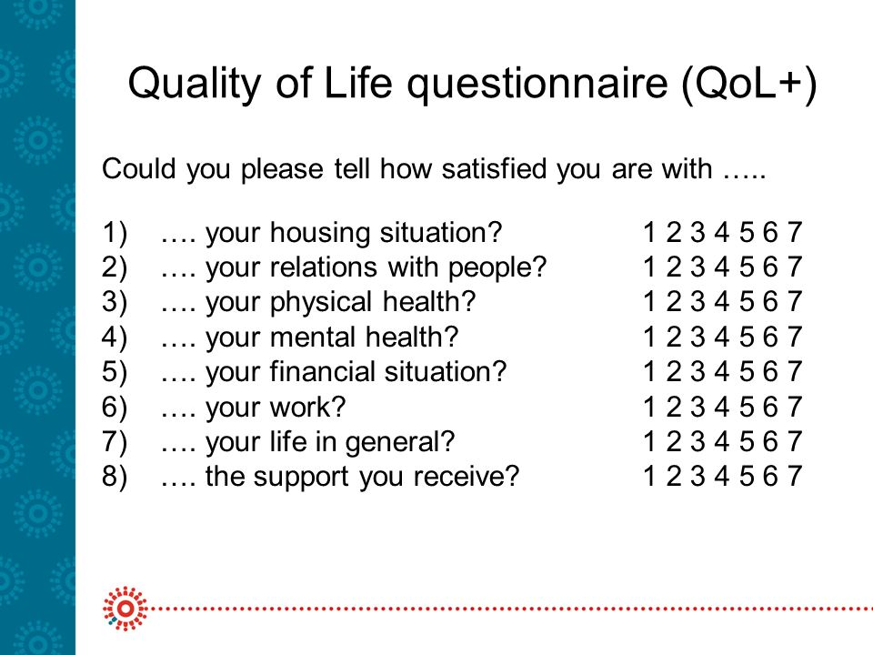 Quality of Life questionnaire (QoL+) Could you please tell how satisfied you are with …..