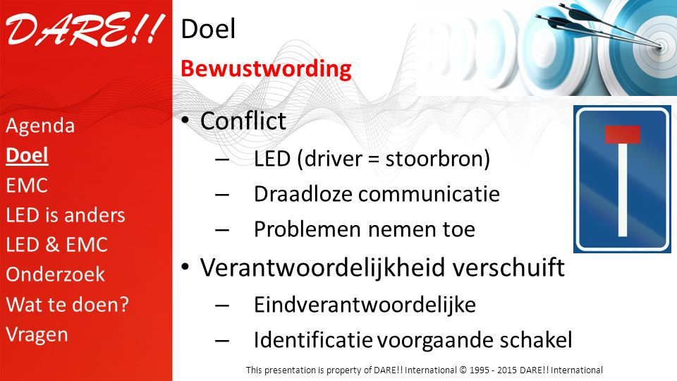 This presentation is property of DARE!! International © 1995 - 2015 DARE!! International Conflict – LED (driver = stoorbron) – Draadloze communicatie