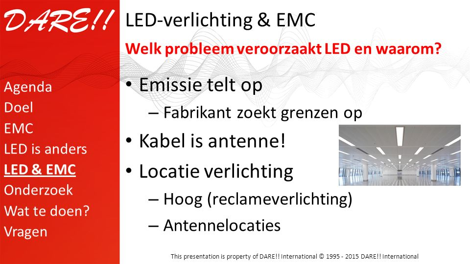 This presentation is property of DARE!! International © 1995 - 2015 DARE!! International LED-verlichting & EMC Emissie telt op – Fabrikant zoekt grenz