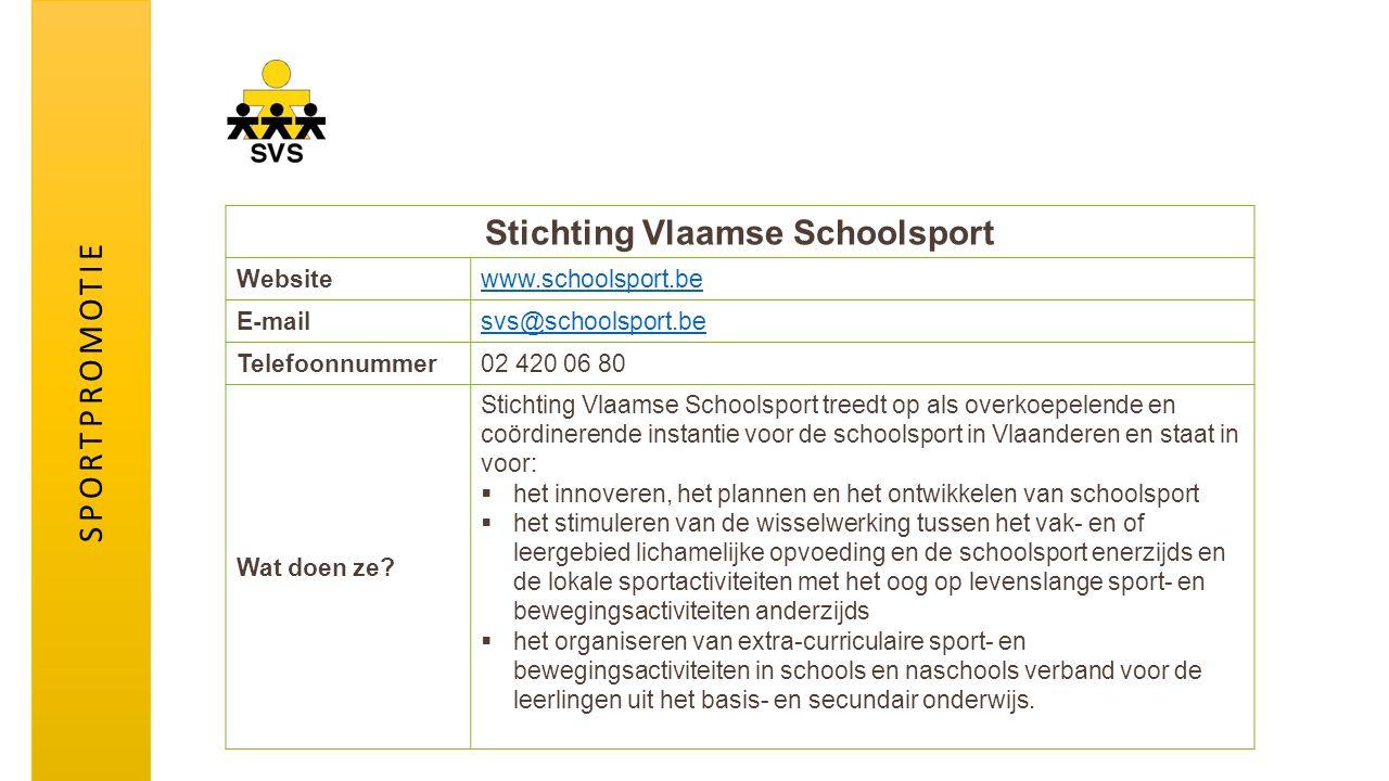Stichting Vlaamse Schoolsport Websitewww.schoolsport.be E-mailsvs@schoolsport.be Telefoonnummer02 420 06 80 Wat doen ze? Stichting Vlaamse Schoolsport