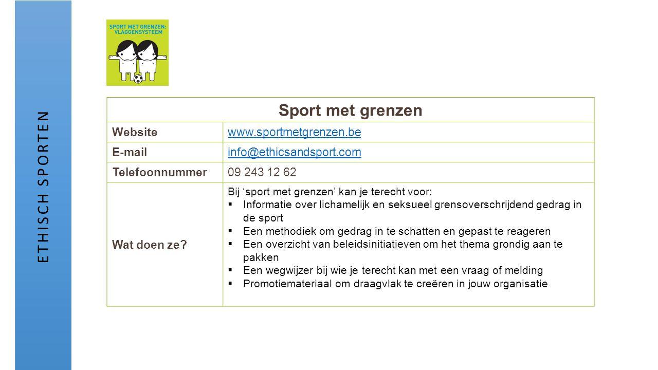 Sport met grenzen Websitewww.sportmetgrenzen.be E-mailinfo@ethicsandsport.com Telefoonnummer09 243 12 62 Wat doen ze? Bij 'sport met grenzen' kan je t