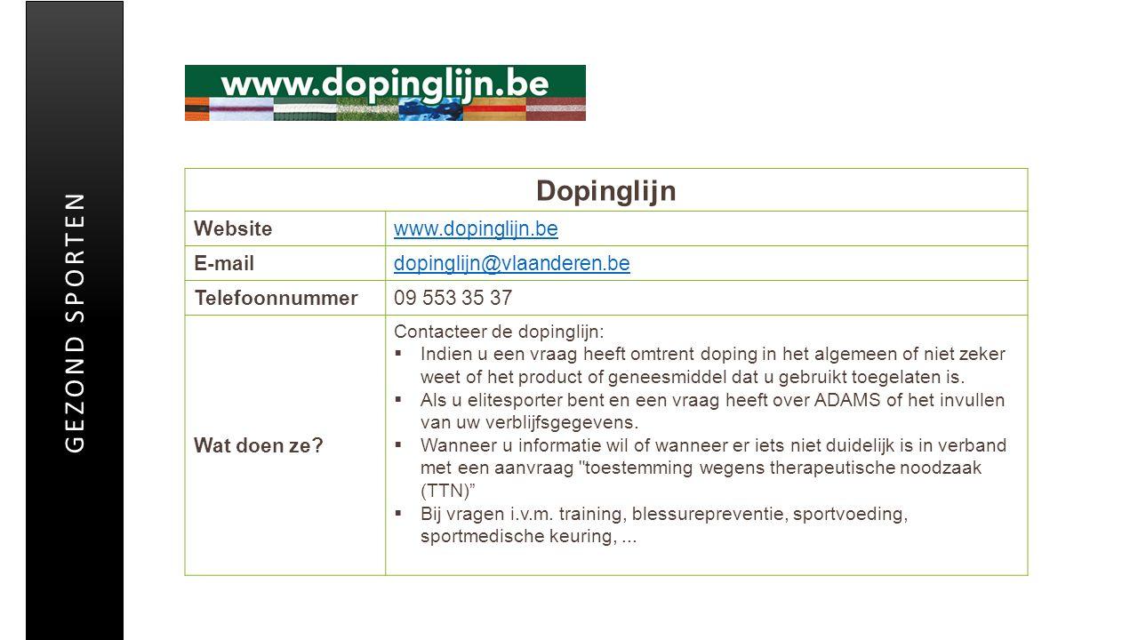 Dopinglijn Websitewww.dopinglijn.be E-maildopinglijn@vlaanderen.be Telefoonnummer09 553 35 37 Wat doen ze? Contacteer de dopinglijn:  Indien u een vr