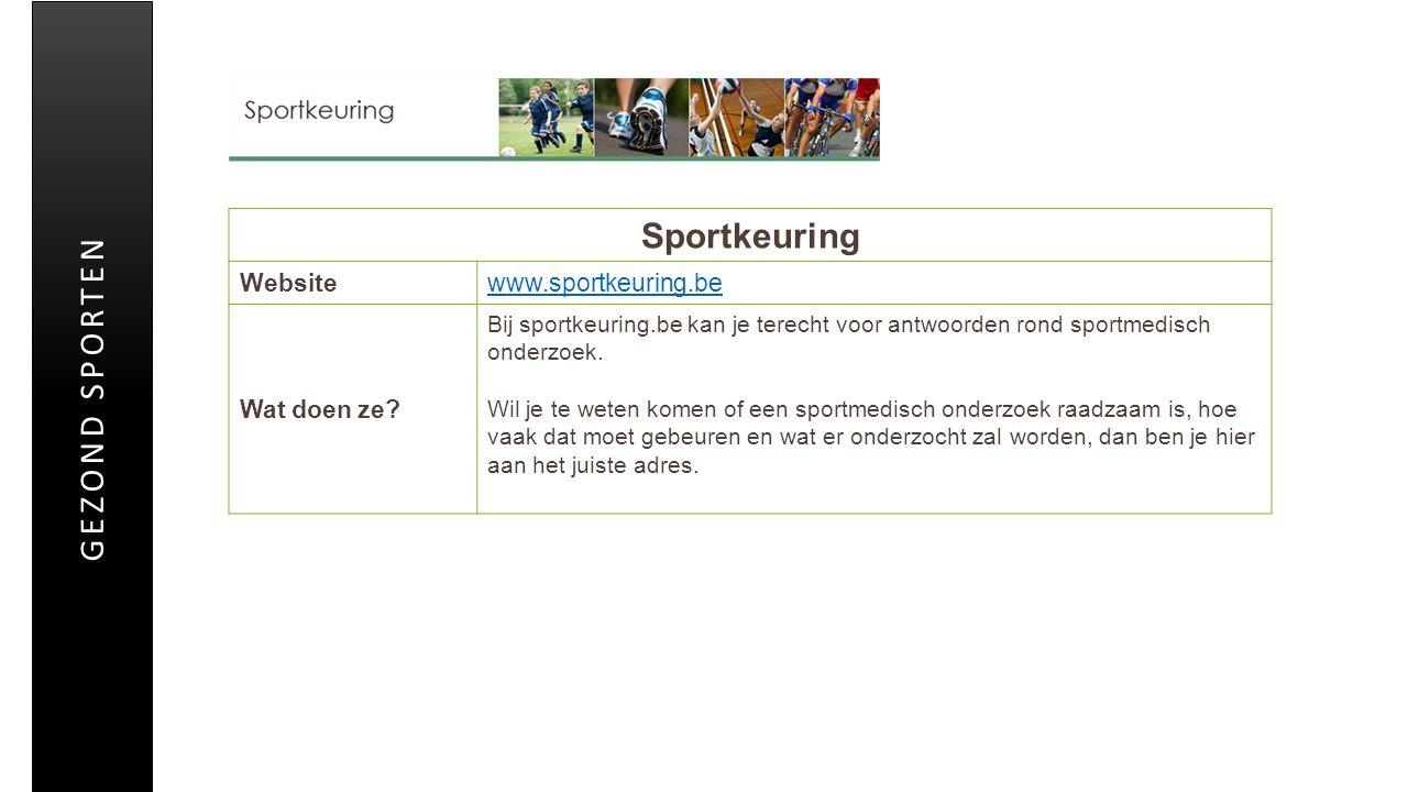Sportkeuring Websitewww.sportkeuring.be Wat doen ze? Bij sportkeuring.be kan je terecht voor antwoorden rond sportmedisch onderzoek. Wil je te weten k