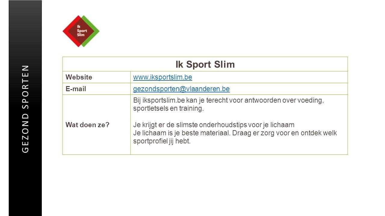 Ik Sport Slim Websitewww.iksportslim.be E-mailgezondsporten@vlaanderen.be Wat doen ze? Bij iksportslim.be kan je terecht voor antwoorden over voeding,