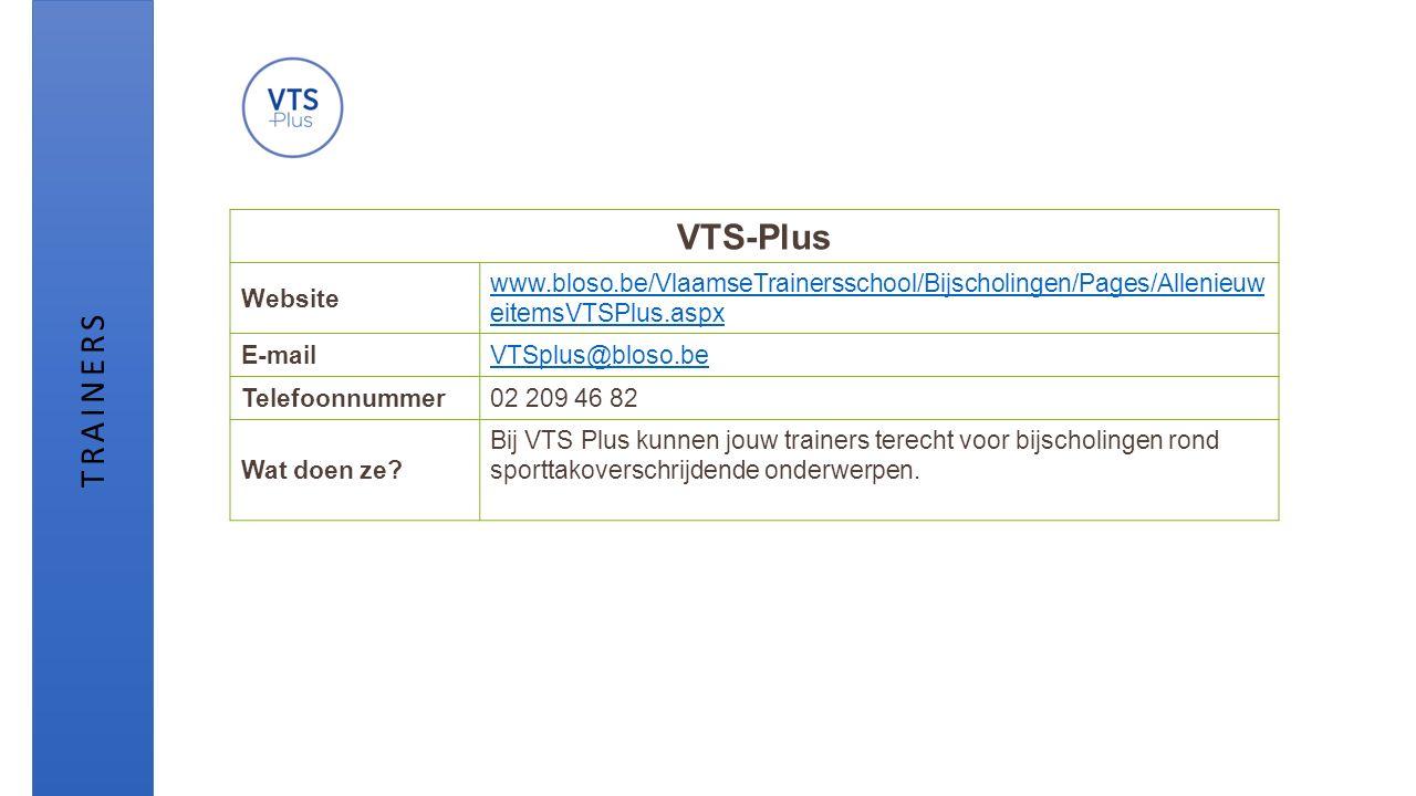 VTS-Plus Website www.bloso.be/VlaamseTrainersschool/Bijscholingen/Pages/Allenieuw eitemsVTSPlus.aspx E-mailVTSplus@bloso.be Telefoonnummer02 209 46 82