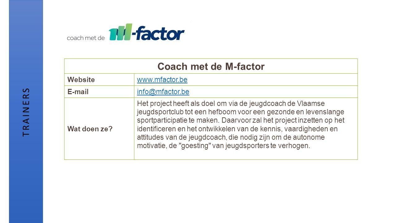 Coach met de M-factor Websitewww.mfactor.be E-mailinfo@mfactor.be Wat doen ze? Het project heeft als doel om via de jeugdcoach de Vlaamse jeugdsportcl