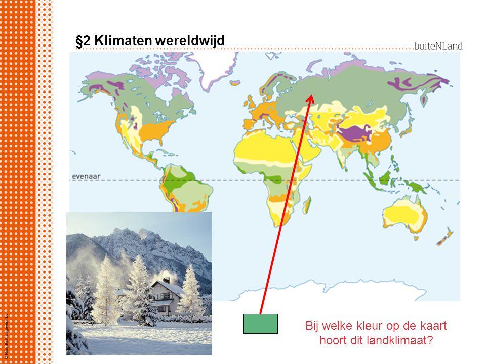 §2 Klimaten wereldwijd Bij welke kleur op de kaart hoort dit landklimaat?