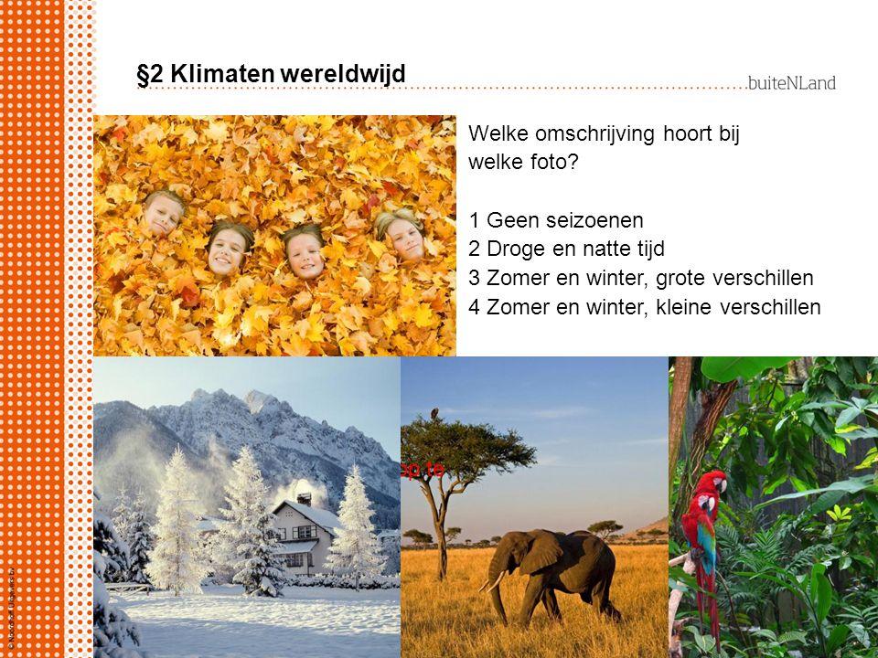§2 Klimaten wereldwijd Welke omschrijving hoort bij welke foto.