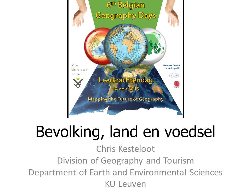Bevolking, land en voedsel Chris Kesteloot Division of Geography and Tourism Department of Earth and Environmental Sciences KU Leuven chris.kesteloot@ees.kuleuven.be