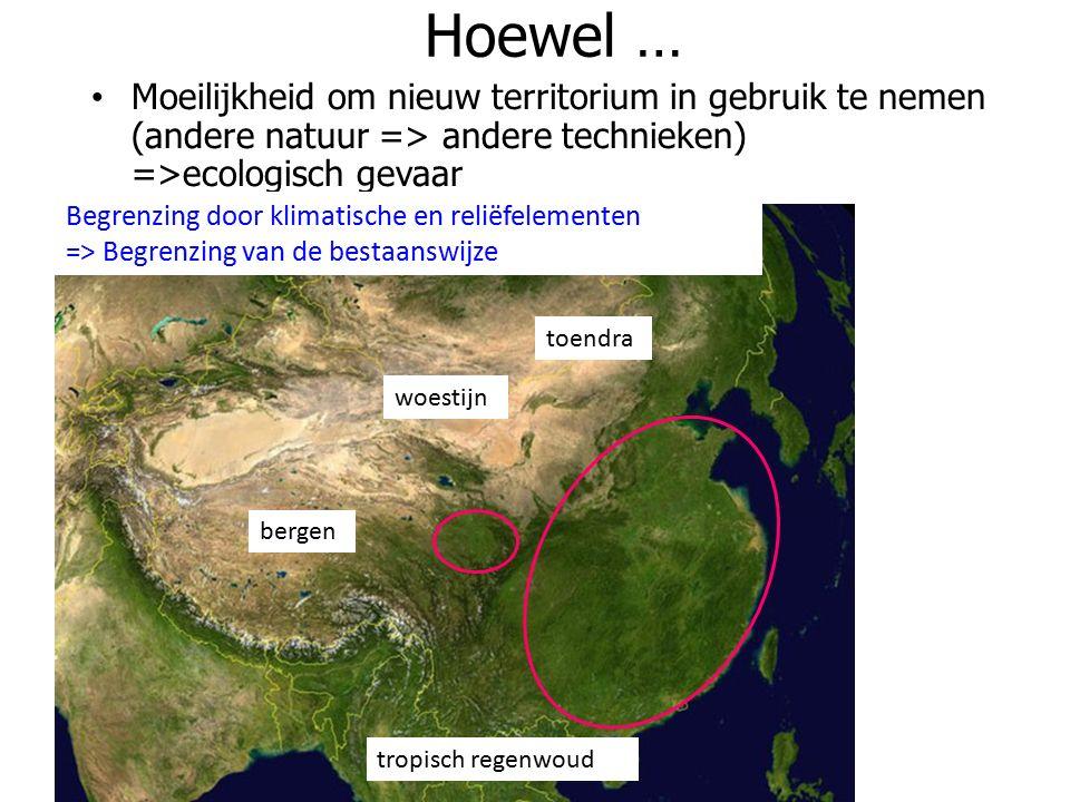 Hoewel … Moeilijkheid om nieuw territorium in gebruik te nemen (andere natuur => andere technieken) =>ecologisch gevaar toendra woestijn bergen tropisch regenwoud Begrenzing door klimatische en reliëfelementen => Begrenzing van de bestaanswijze