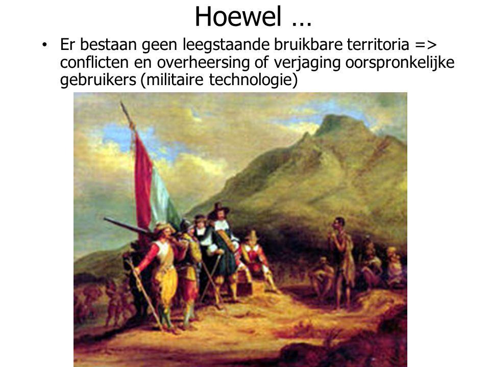 Hoewel … Er bestaan geen leegstaande bruikbare territoria => conflicten en overheersing of verjaging oorspronkelijke gebruikers (militaire technologie
