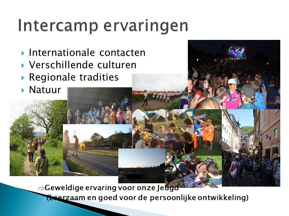  Internationale contacten  Verschillende culturen  Regionale tradities  Natuur  Geweldige ervaring voor onze Jeugd (Leerzaam en goed voor de pers