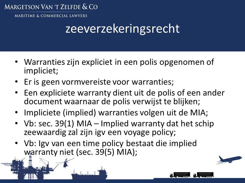 zeeverzekeringsrecht Warranties zijn expliciet in een polis opgenomen of impliciet; Er is geen vormvereiste voor warranties; Een expliciete warranty d