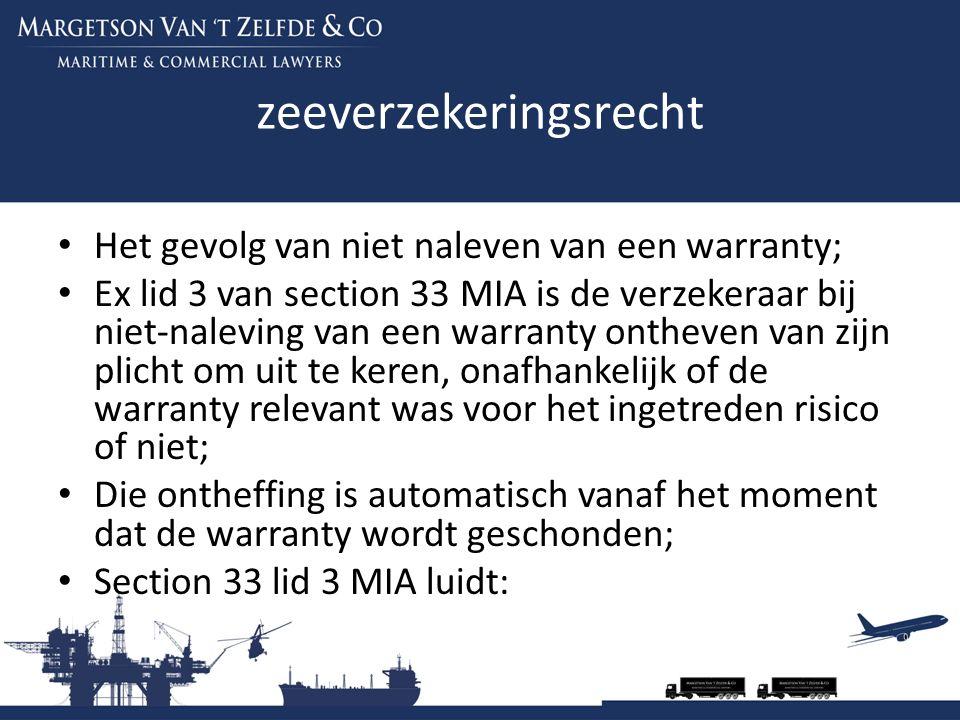 zeeverzekeringsrecht Het gevolg van niet naleven van een warranty; Ex lid 3 van section 33 MIA is de verzekeraar bij niet-naleving van een warranty on
