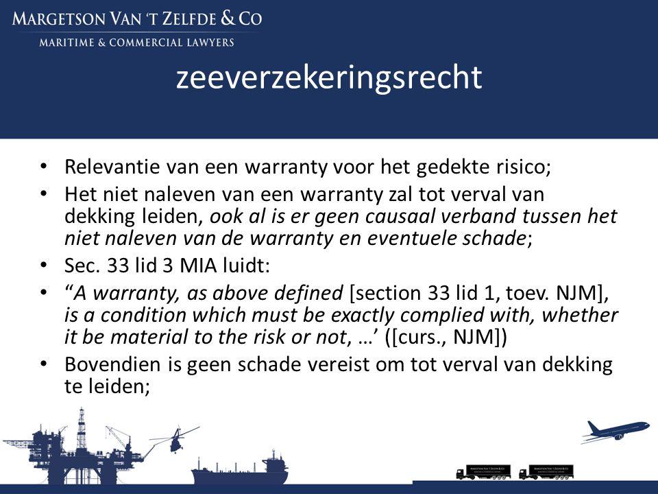 zeeverzekeringsrecht Relevantie van een warranty voor het gedekte risico; Het niet naleven van een warranty zal tot verval van dekking leiden, ook al