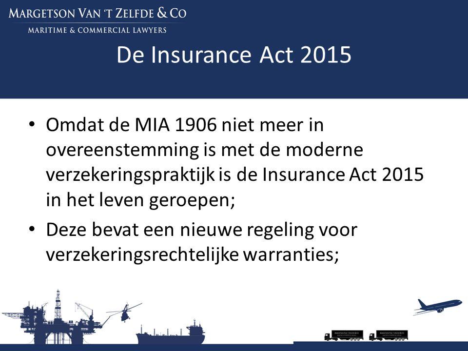 De Insurance Act 2015 Omdat de MIA 1906 niet meer in overeenstemming is met de moderne verzekeringspraktijk is de Insurance Act 2015 in het leven gero