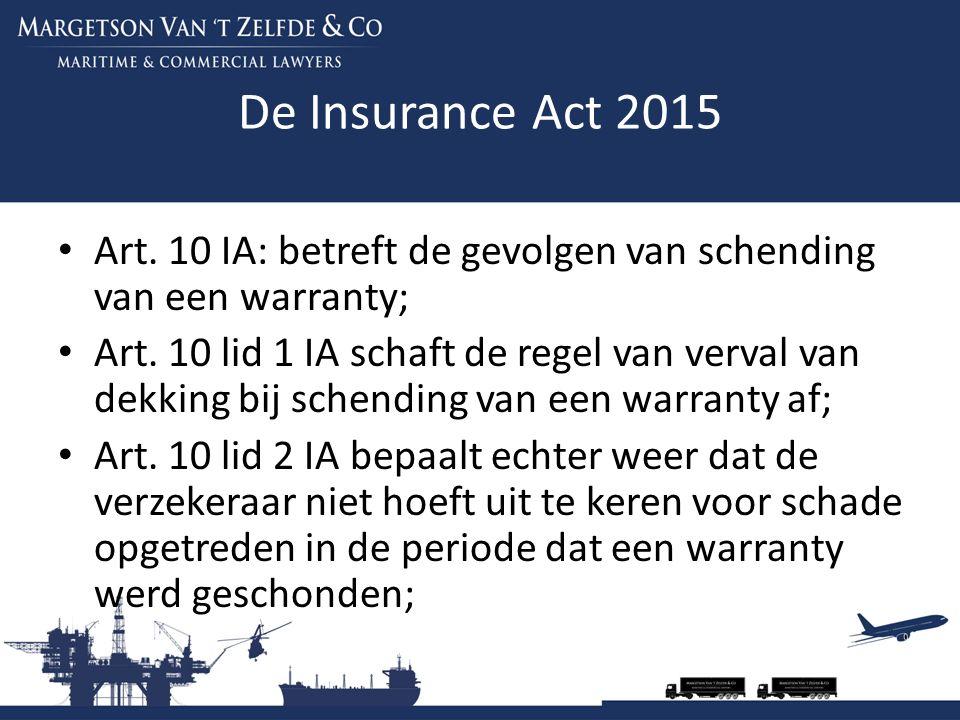 De Insurance Act 2015 Art. 10 IA: betreft de gevolgen van schending van een warranty; Art. 10 lid 1 IA schaft de regel van verval van dekking bij sche