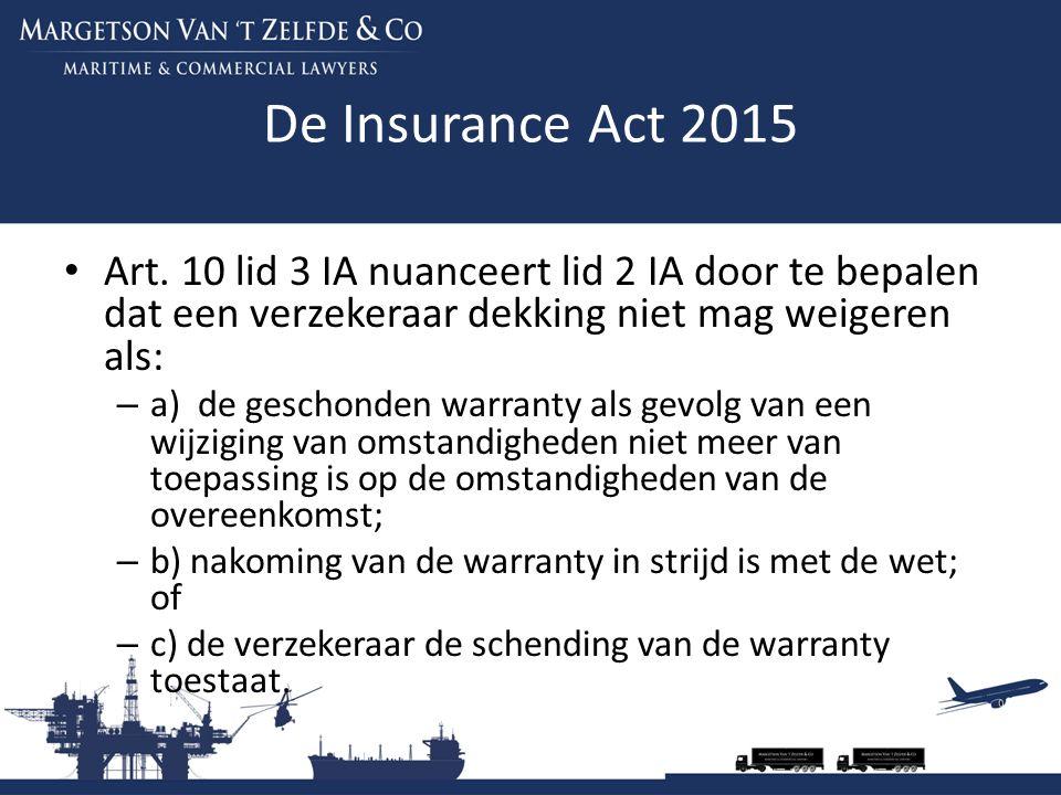 De Insurance Act 2015 Art. 10 lid 3 IA nuanceert lid 2 IA door te bepalen dat een verzekeraar dekking niet mag weigeren als: – a) de geschonden warran