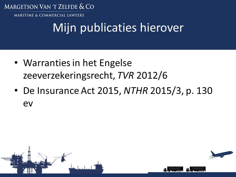 Mijn publicaties hierover Warranties in het Engelse zeeverzekeringsrecht, TVR 2012/6 De Insurance Act 2015, NTHR 2015/3, p. 130 ev