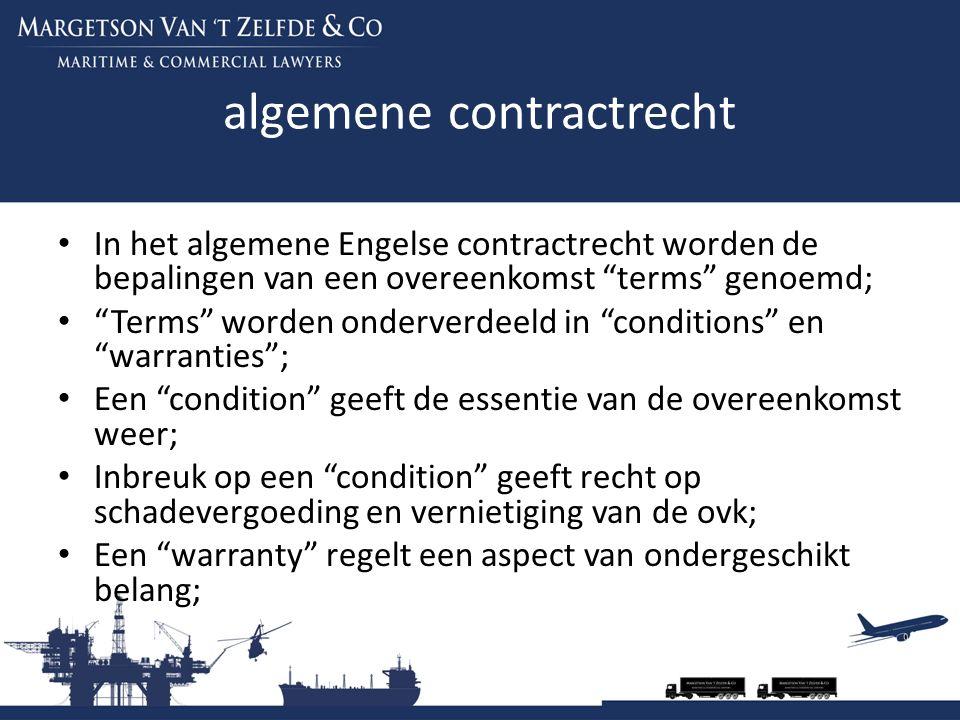 """algemene contractrecht In het algemene Engelse contractrecht worden de bepalingen van een overeenkomst """"terms"""" genoemd; """"Terms"""" worden onderverdeeld i"""