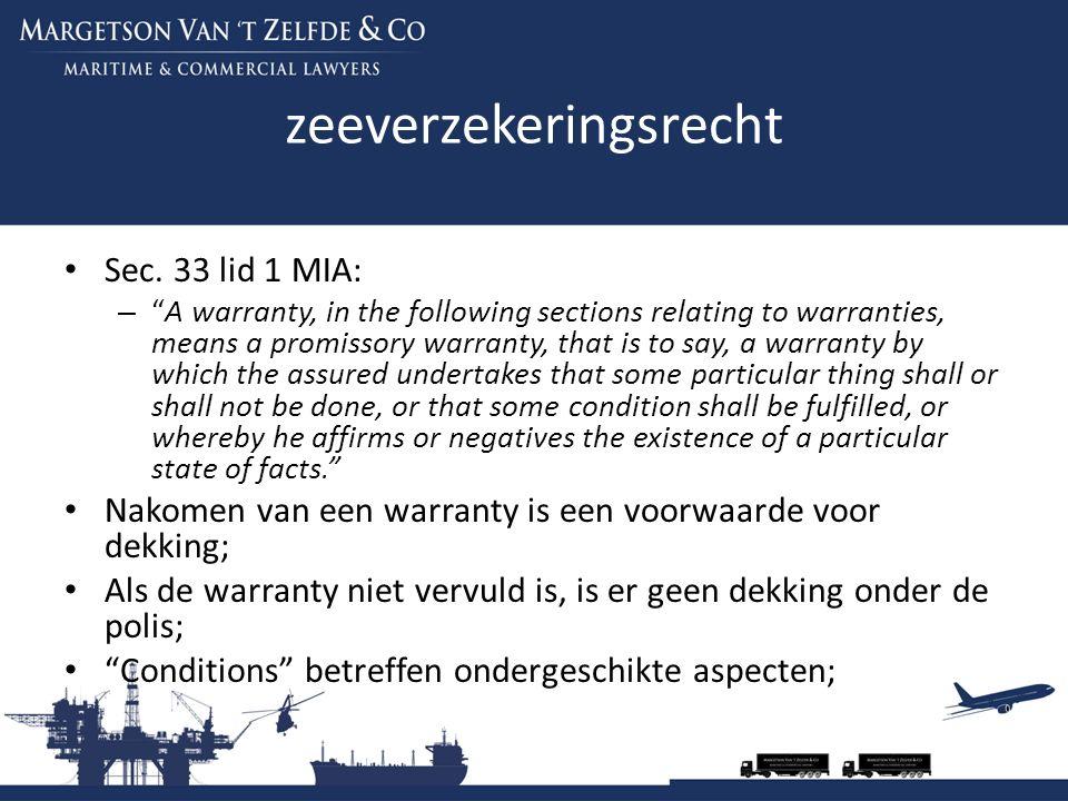 "zeeverzekeringsrecht Sec. 33 lid 1 MIA: – ""A warranty, in the following sections relating to warranties, means a promissory warranty, that is to say,"