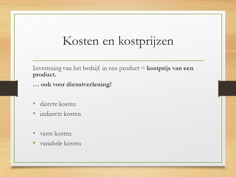 Kosten en kostprijzen Investering van het bedrijf in een product = kostprijs van een product.
