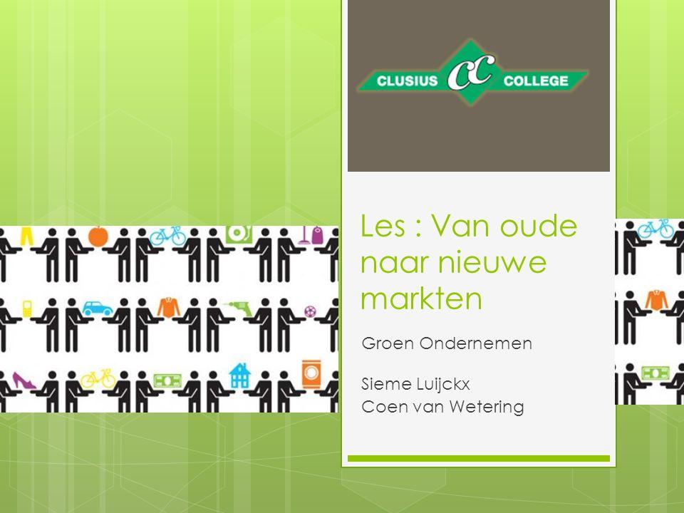 Les : Van oude naar nieuwe markten Groen Ondernemen Sieme Luijckx Coen van Wetering