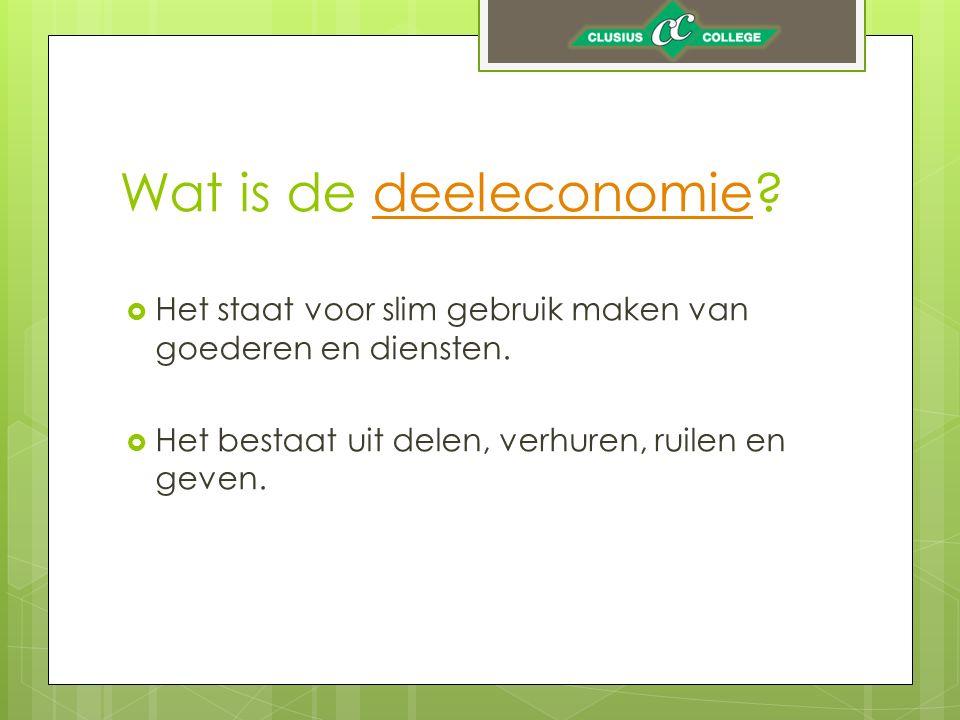Wat is de deeleconomie deeleconomie  Het staat voor slim gebruik maken van goederen en diensten.