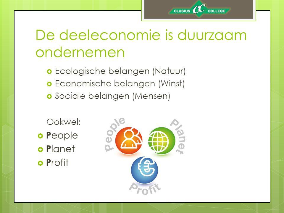 De deeleconomie is duurzaam ondernemen  Ecologische belangen (Natuur)  Economische belangen (Winst)  Sociale belangen (Mensen) Ookwel:  P eople  P lanet  P rofit